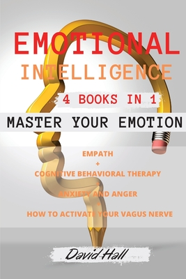 Emotional Intelligence: MASTER YOUR EMOTION -4 Books in 1 -: Empath + Cognitive Behavioral Therapy + Anxiety and Anger + How to active your Va Cover Image