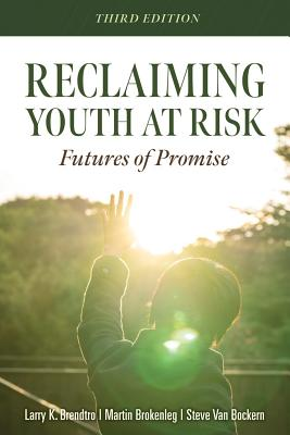 Reclaiming Youth at Risk: Futures of Promise (Reach Alienated Youth and Break the Conflict Cycle Using the Circle of Courage) Cover Image