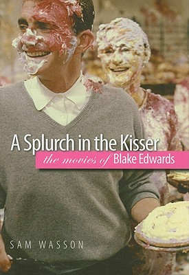 A Splurch in the Kisser: The Movies of Blake Edwards (Wesleyan Film) Cover Image