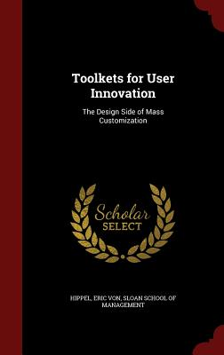 Toolkets for User Innovation: The Design Side of Mass Customization cover