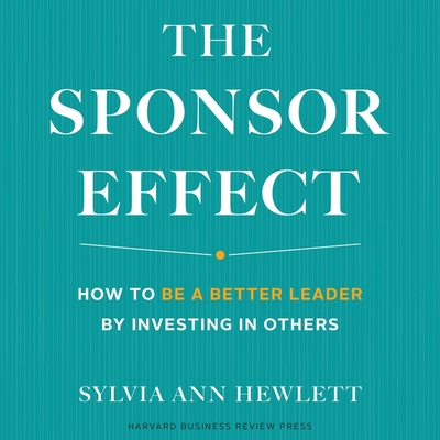 The Sponsor Effect Lib/E: How to Be a Better Leader by Investing in Others Cover Image