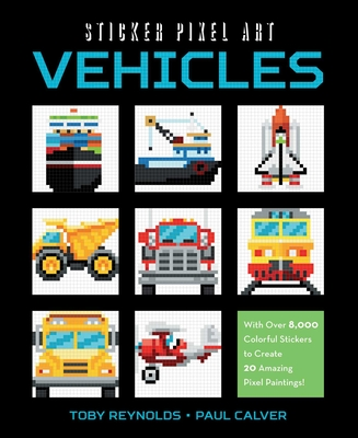 Sticker Pixel Art: Vehicles: With Over 8,000 Colorful Stickers to Create 20 Amazing Pixel Paintings! Cover Image