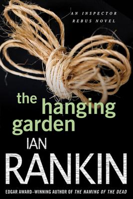 The Hanging Garden: An Inspector Rebus Mystery (Inspector Rebus Novels #9) Cover Image