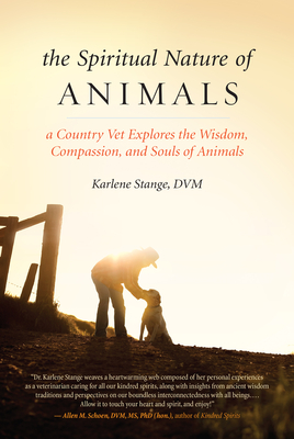 The Spiritual Nature of Animals: A Country Vet Explores the Wisdom, Compassion, and Souls of Animals Cover Image