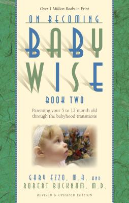 On Becoming Babywise, Book Two: Parenting Your Five to Twelve-Month-Old Through the Babyhood Transitions (On Becoming...) Cover Image