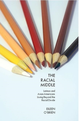 The Racial Middle: Latinos and Asian Americans Living Beyond the Racial Divide Cover Image
