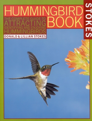 The Hummingbird Book: The Complete Guide to Attracting, Identifying,and Enjoying Hummingbirds Cover Image