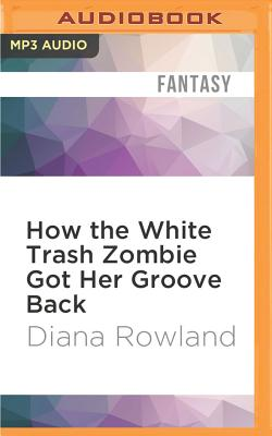 How the White Trash Zombie Got Her Groove Back Cover Image