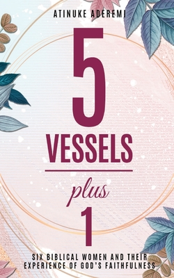 5 Vessels Plus 1: Six Biblical Women and their Experience of God's Faithfulness Cover Image