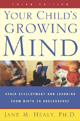 Your Child's Growing Mind: Brain Development and Learning from Birth to Adolescence Cover Image