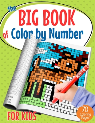 The Big Book of Color by Number for Kids: Pixel Art Coloring Book for Kids and Educational Activity Books for Kids Ages 4-8 (70 Coloring Pages) Cover Image