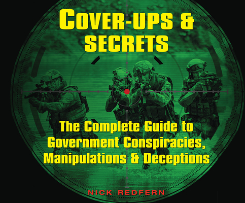 Cover-Ups & Secrets: The Complete Guide to Government Conspiracies, Manipulations & Deceptions Cover Image