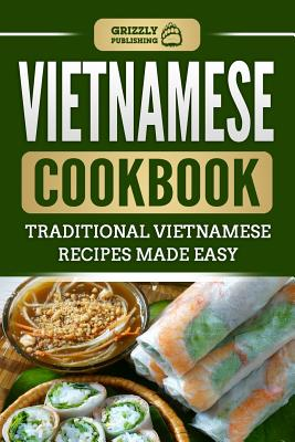 Vietnamese Cookbook: Traditional Vietnamese Recipes Made Easy Cover Image