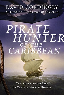 Pirate Hunter of the Caribbean: The Adventurous Life of Captain Woodes Rogers Cover Image