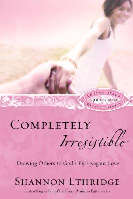 Completely Irresistible: Drawing Others to God's Extravagant Love Cover Image