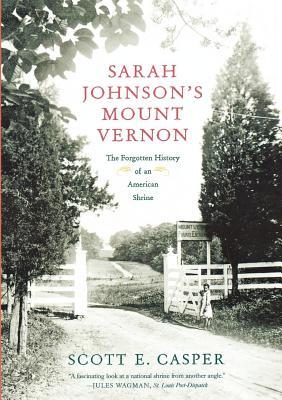 Sarah Johnson's Mount Vernon: The Forgotten History of an American Shrine Cover Image