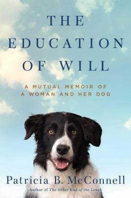 The Education of Will: A Mutual Memoir of a Woman and Her Dog Cover Image