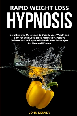 Rapid Weight Loss Hypnosis: Build Extreme Motivation to Quickly Lose Weight and Burn Fat with Deep-Sleep Meditation, Positive Affirmations, and Hy Cover Image