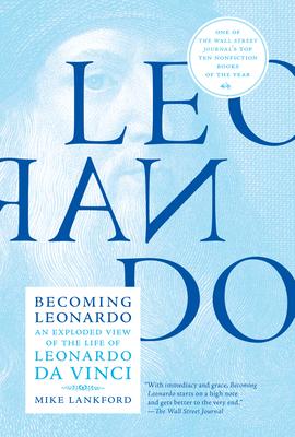 Becoming Leonardo: An Exploded View of the Life of Leonardo da Vinci Cover Image