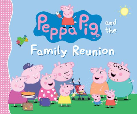 Peppa Pig and the Family Reunion Cover Image