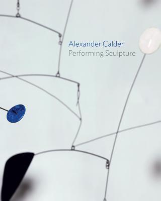 Alexander Calder: Performing Sculpture Cover Image