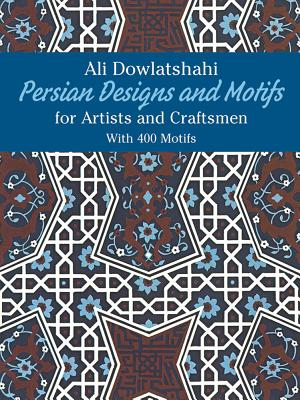 Persian Designs and Motifs for Artists and Craftsmen (Dover Pictorial Archives) Cover Image