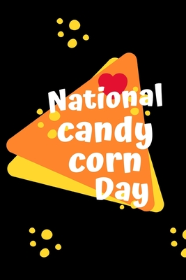 National Candy Corn Day: October 30th - Confection Observance - Sweets - Treats - Jelly Beans - Halloween Candy - Funny Holiday Gift Under 10 - Cover Image