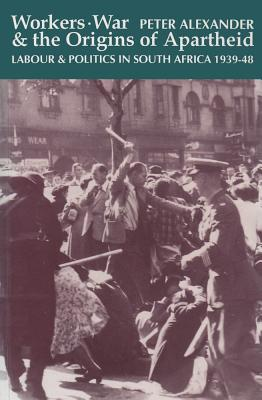 Cover for Workers, War and the Origins of Apartheid