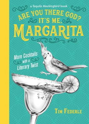 Are You There God? It's Me, Margarita: More Cocktails with a Literary Twist (A Tequila Mockingbird Book) Cover Image