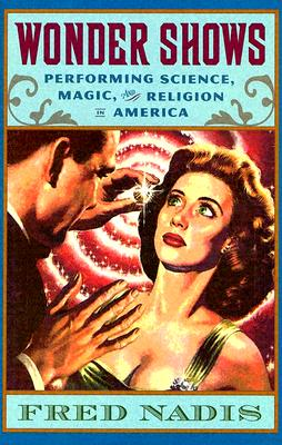 Wonder Shows: Performing Science, Magic, and Religion in America Cover Image