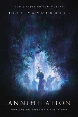 Annihilation: A Novel: Movie Tie-In Edition (Southern Reach Trilogy #1) Cover Image