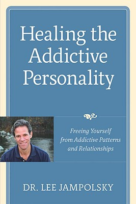 Healing the Addictive Personality: Freeing Yourself from Addictive Patterns and Relationships Cover Image