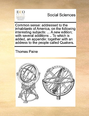 Common Sense: Addressed to the Inhabitants of America, on the Following Interesting Subjects: ... a New Edition; With Several Additi Cover Image