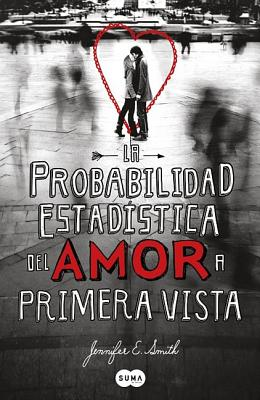 La Probabilidad Estadistica del Amor A Primera Vista = The Statistical Probabiblity of Love at First Sight Cover Image