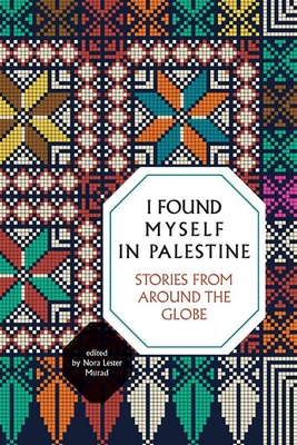 I Found Myself in Palestine: Stories from Around the Globe