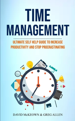 Time Management: Ultimate Self Help Guide To Increase Productivity And Stop Procrastinating Cover Image