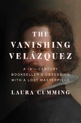 The Vanishing Velázquez: A 19th Century Bookseller's Obsession with a Lost Masterpiece Cover Image