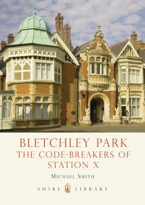 Bletchley Park: The Code-Breakers of Station X Cover Image