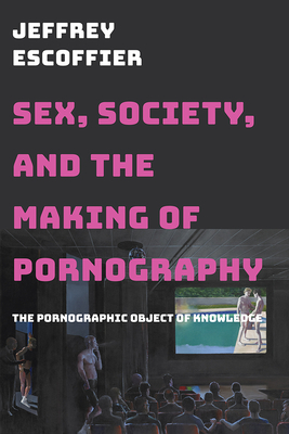 Sex, Society, and the Making of Pornography: The Pornographic Object of Knowledge Cover Image