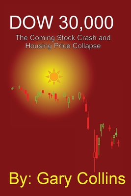 Dow 30,000: The Coming Stock CRASH AND HOUSING PRICE COLLAPSE Cover Image
