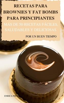 Recetas Para Brownies Y Fat Bombs Para Principiantes Más de 50 Recetas Fáciles, Saludables Y Deliciosas Por Un Buen Tiempo Cover Image