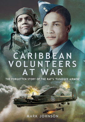 Caribbean Volunteers at War: The Forgotten Story of the Raf's 'Tuskegee Airmen' Cover Image