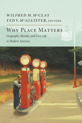 Why Place Matters: Geography, Identity, and Civic Life in Modern America Cover Image