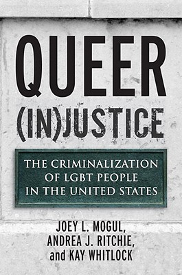 Queer (In)Justice: The Criminalization of LGBT People in the United States (Queer Ideas/Queer Action #5) Cover Image