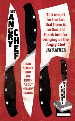 The Angry Chef: Bad Science and the Truth about Healthy Eating Cover Image