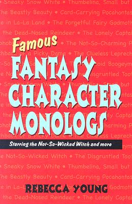 Famous Fantasy Character Monologs: Starring the Not-So-Wicked Witch and More Cover Image