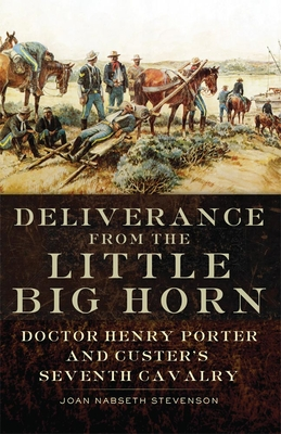 Deliverance from the Little Big Horn: Doctor Henry Porter and Custer's Seventh Cavalry Cover Image