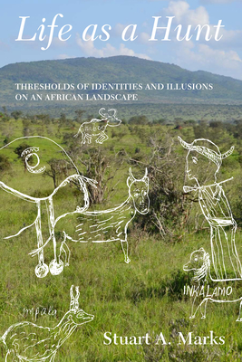 Life as a Hunt: Thresholds of Identities and Illusions on an African Landscape Cover Image