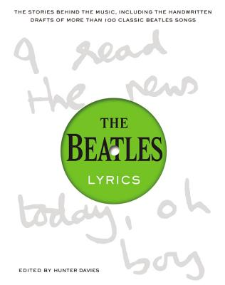 The Beatles Lyrics: The Stories Behind the Music, Including the Handwritten Drafts of More Than 100 Classic Beatles Songs Cover Image