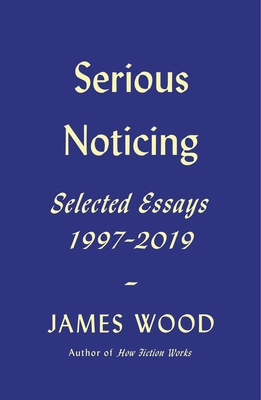 Serious Noticing: Selected Essays, 1997-2019 cover
